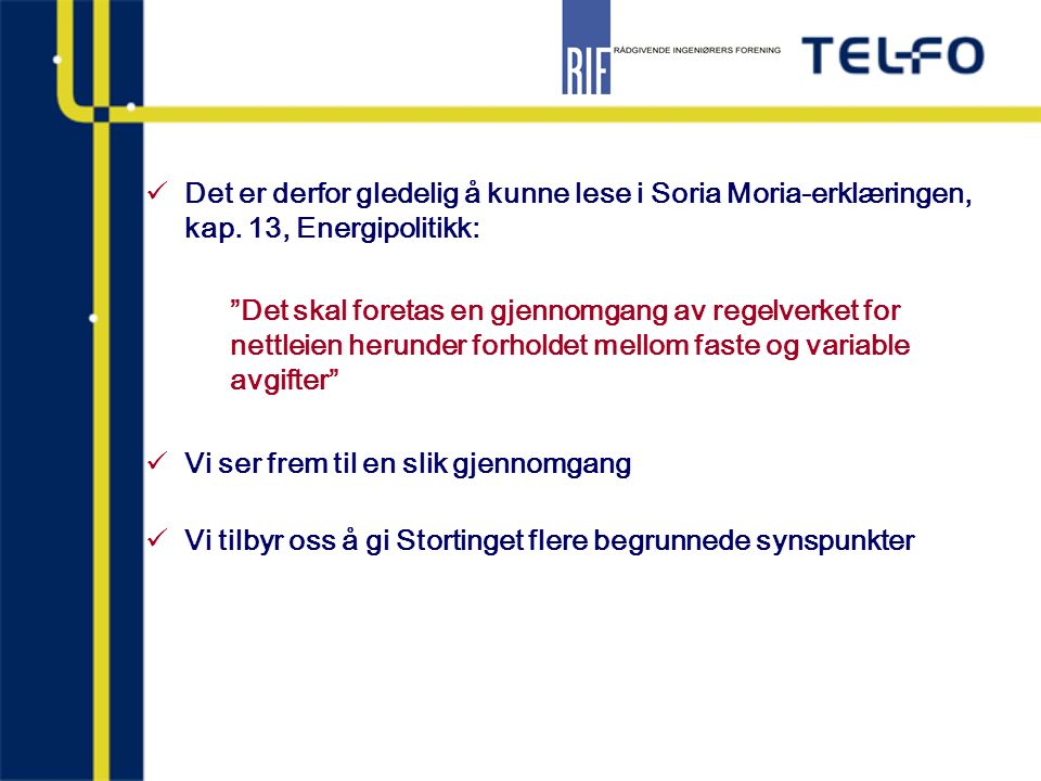 """Det er derfor gledelig å kunne lese i Soria Moria-erklæringen, kap. 13, Energipolitikk: """"Det skal foretas en gjennomgang av regelverket for nettleien"""