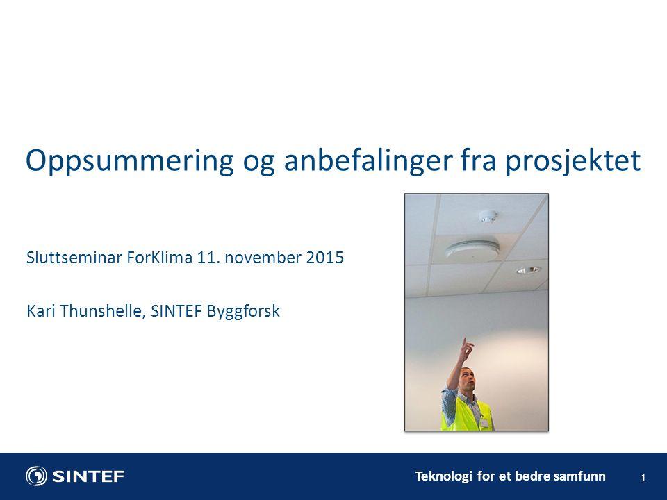 Teknologi for et bedre samfunn 1 Sluttseminar ForKlima 11. november 2015 Kari Thunshelle, SINTEF Byggforsk Oppsummering og anbefalinger fra prosjektet