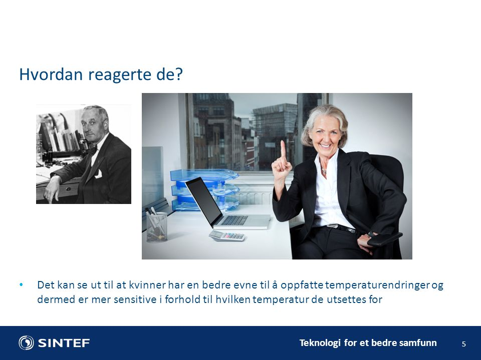 Teknologi for et bedre samfunn 5 Hvordan reagerte de? Det kan se ut til at kvinner har en bedre evne til å oppfatte temperaturendringer og dermed er m