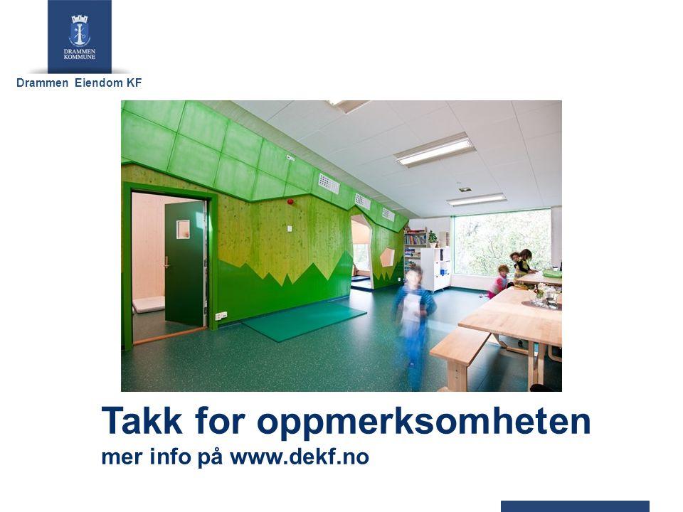 Drammen Eiendom KF Takk for oppmerksomheten mer info på www.dekf.no