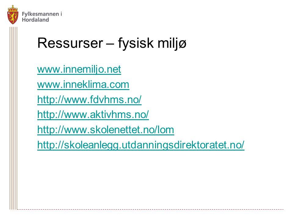 Ressurser – fysisk miljø www.innemiljo.net www.inneklima.com http://www.fdvhms.no/ http://www.aktivhms.no/ http://www.skolenettet.no/lom http://skoleanlegg.utdanningsdirektoratet.no/