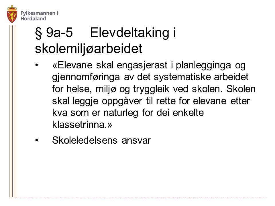 § 9a-5Elevdeltaking i skolemiljøarbeidet «Elevane skal engasjerast i planlegginga og gjennomføringa av det systematiske arbeidet for helse, miljø og tryggleik ved skolen.