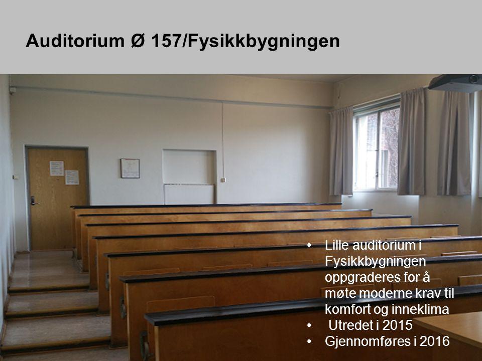 Auditorium Ø 157/Fysikkbygningen Lille auditorium i Fysikkbygningen oppgraderes for å møte moderne krav til komfort og inneklima Utredet i 2015 Gjennomføres i 2016