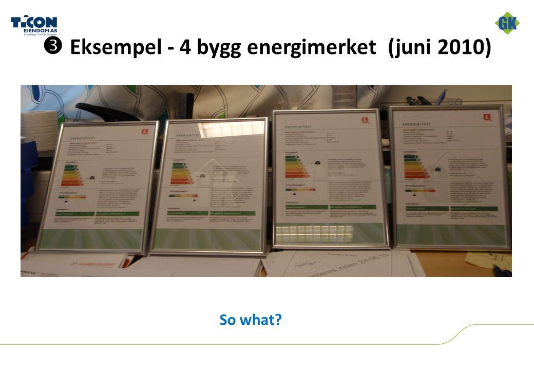  Eksempel - 4 bygg energimerket (juni 2010) So what