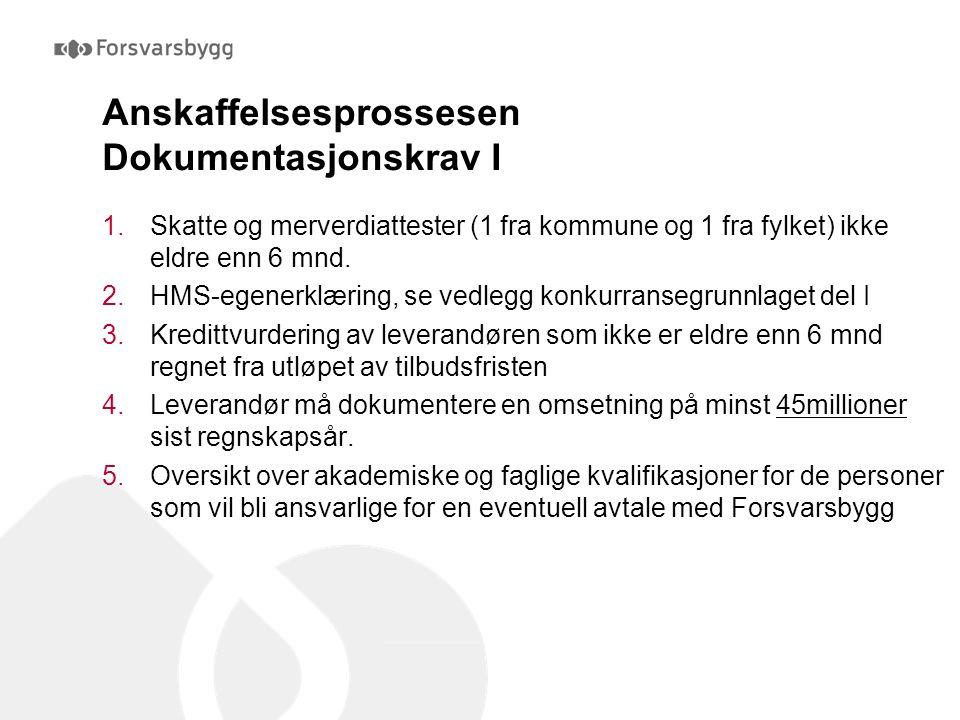 Anskaffelsesprossesen Dokumentasjonskrav I 1.Skatte og merverdiattester (1 fra kommune og 1 fra fylket) ikke eldre enn 6 mnd.