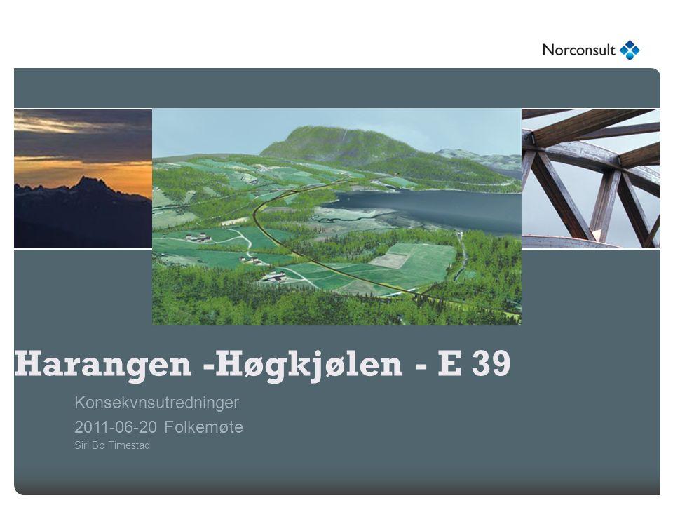 Harangen -Høgkjølen - E 39 Konsekvnsutredninger 2011-06-20 Folkemøte Siri Bø Timestad