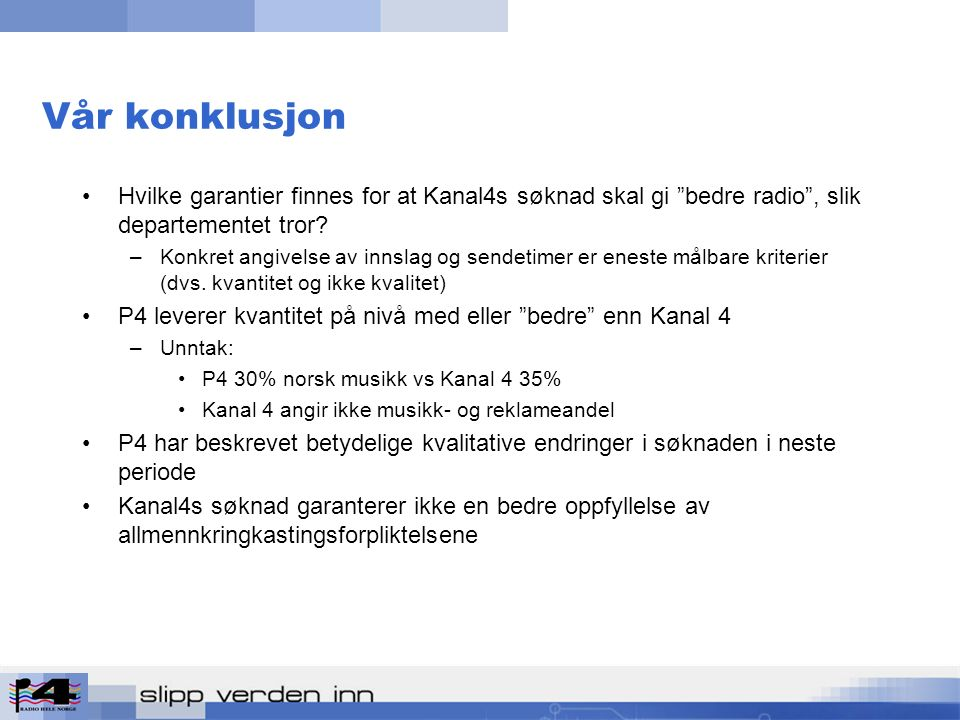 Vår konklusjon Hvilke garantier finnes for at Kanal4s søknad skal gi bedre radio , slik departementet tror.