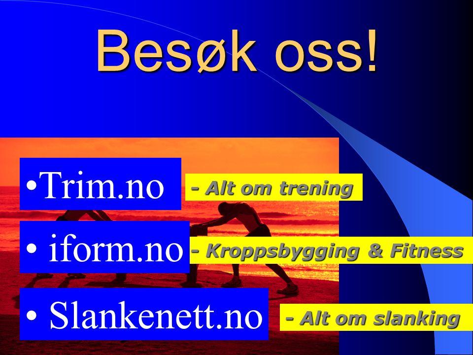 Besøk oss! Trim.no - Kroppsbygging & Fitness - Alt om trening - Alt om slanking iform.no Slankenett.no
