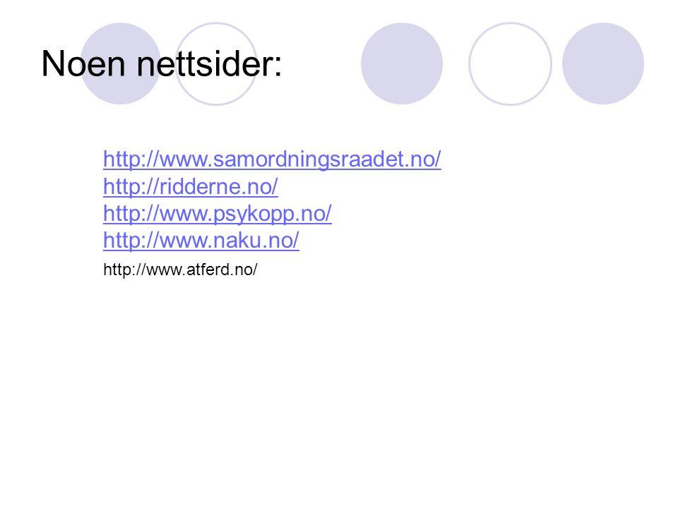 Noen nettsider: http://www.samordningsraadet.no/ http://ridderne.no/ http://www.psykopp.no/ http://www.naku.no/ http://www.atferd.no/