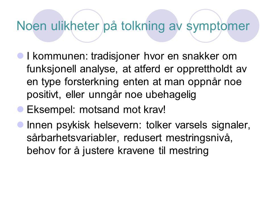 Noen ulikheter på tolkning av symptomer I kommunen: tradisjoner hvor en snakker om funksjonell analyse, at atferd er opprettholdt av en type forsterkn