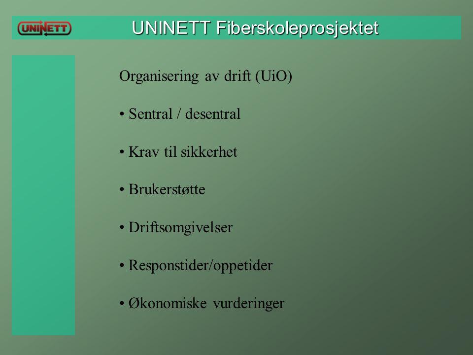UNINETT Fiberskoleprosjektet UNINETT Fiberskoleprosjektet Organisering av drift (UiO) Sentral / desentral Krav til sikkerhet Brukerstøtte Driftsomgive