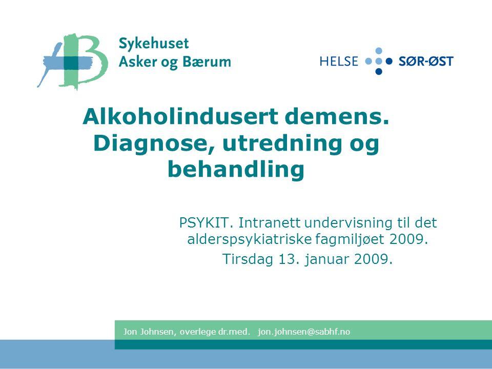 42 Behandling alkohol indusert demens  Totalavhold fra alkohol er viktig.