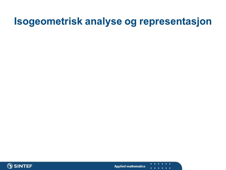 Applied mathematics Isogeometrisk analyse og representasjon