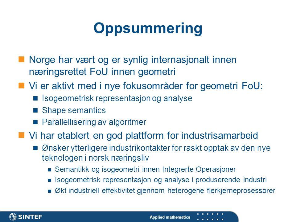 Applied mathematics Oppsummering Norge har vært og er synlig internasjonalt innen næringsrettet FoU innen geometri Vi er aktivt med i nye fokusområder