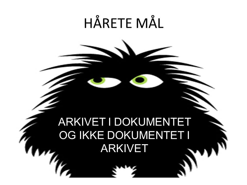 HÅRETE MÅL ARKIVET I DOKUMENTET OG IKKE DOKUMENTET I ARKIVET