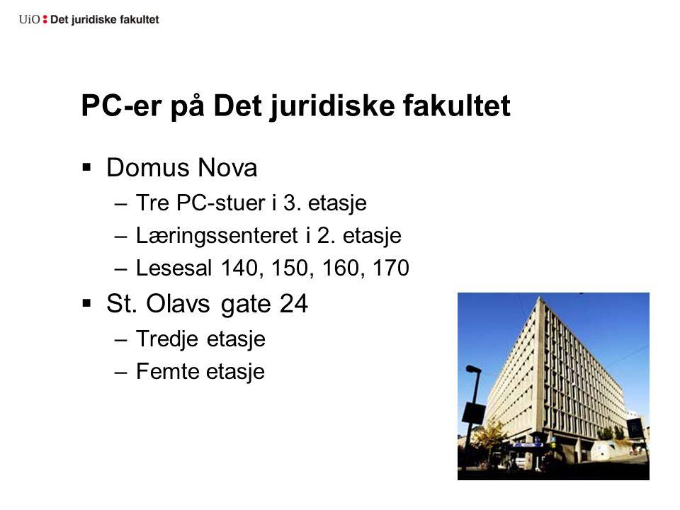 PC-er på Det juridiske fakultet  Domus Nova –Tre PC-stuer i 3. etasje –Læringssenteret i 2. etasje –Lesesal 140, 150, 160, 170  St. Olavs gate 24 –T
