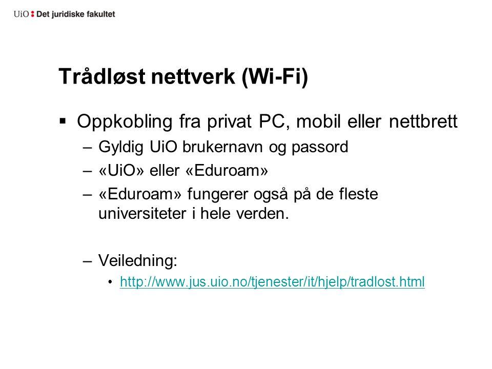 Trådløst nettverk (Wi-Fi)  Oppkobling fra privat PC, mobil eller nettbrett –Gyldig UiO brukernavn og passord –«UiO» eller «Eduroam» –«Eduroam» funger