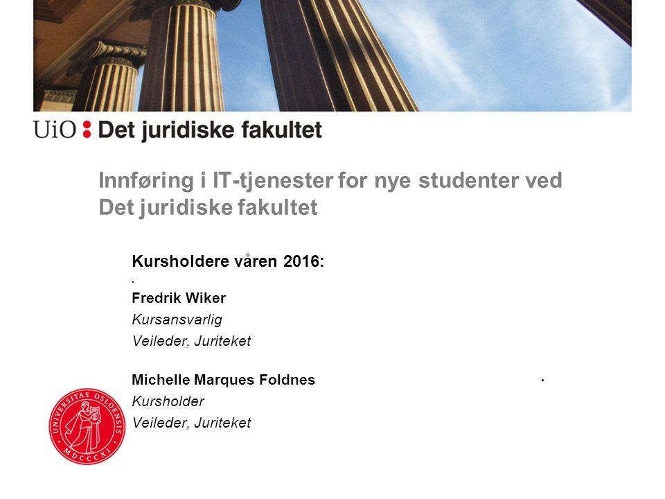 Innføring i IT-tjenester for nye studenter ved Det juridiske fakultet Kursholdere våren 2016:. Fredrik Wiker Kursansvarlig Veileder, Juriteket Michell