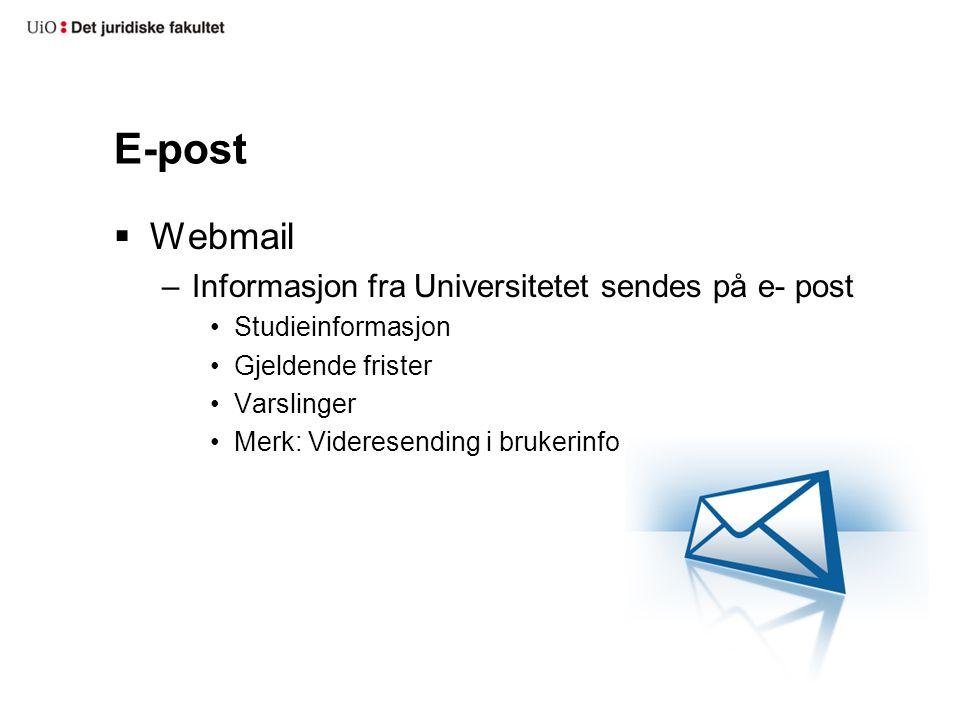 E-post  Webmail –Informasjon fra Universitetet sendes på e- post Studieinformasjon Gjeldende frister Varslinger Merk: Videresending i brukerinfo