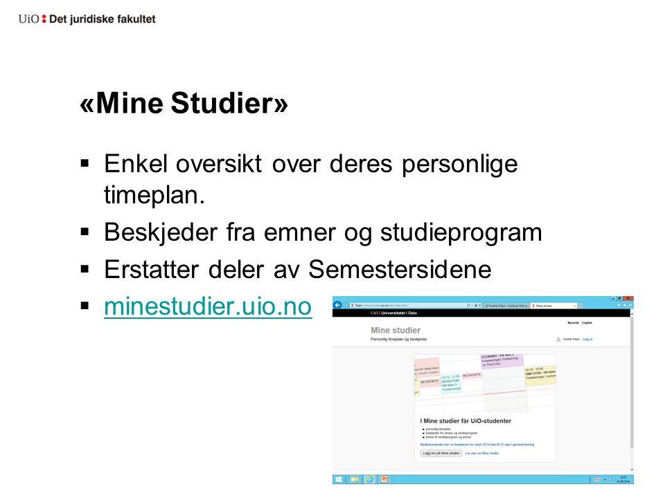 «Mine Studier»  Enkel oversikt over deres personlige timeplan.  Beskjeder fra emner og studieprogram  Erstatter deler av Semestersidene  minestudi
