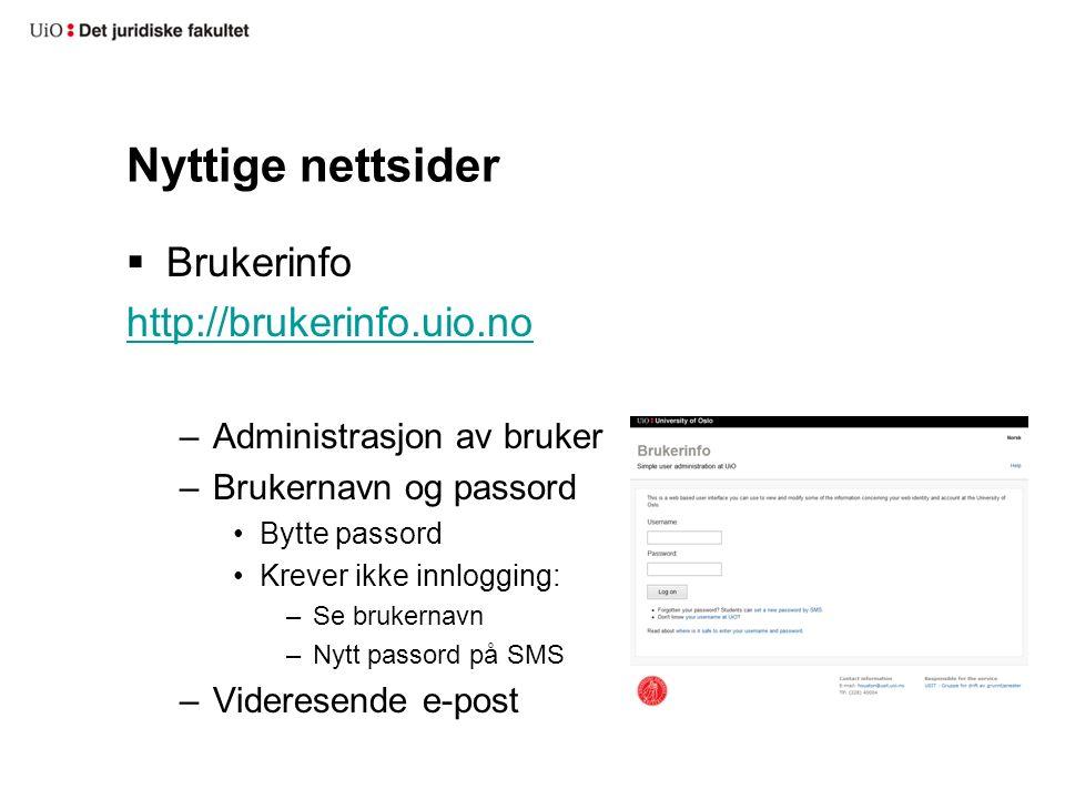Nyttige nettsider  Brukerinfo http://brukerinfo.uio.no –Administrasjon av bruker –Brukernavn og passord Bytte passord Krever ikke innlogging: –Se bru