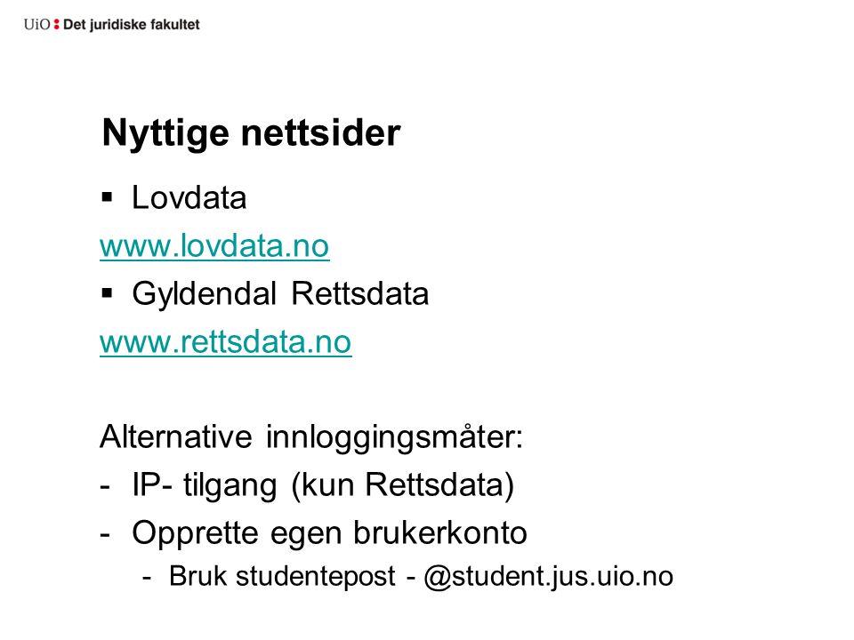 Nyttige nettsider  Lovdata www.lovdata.no  Gyldendal Rettsdata www.rettsdata.no Alternative innloggingsmåter: -IP- tilgang (kun Rettsdata) -Opprette