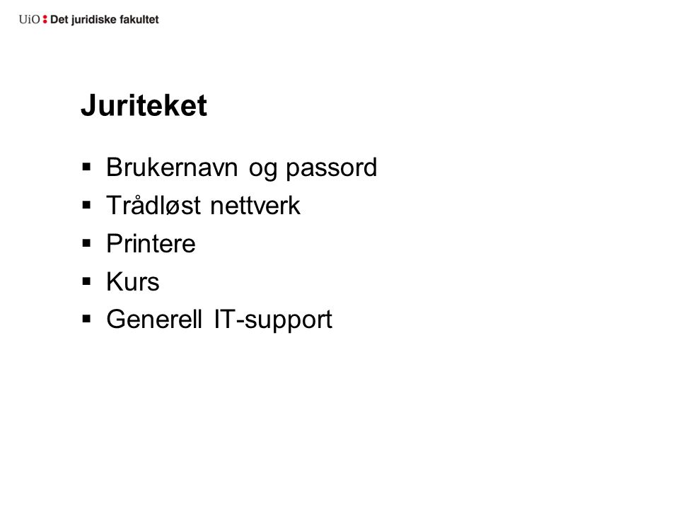 Juriteket  Brukernavn og passord  Trådløst nettverk  Printere  Kurs  Generell IT-support
