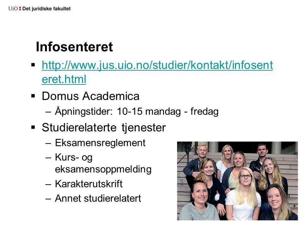 Infosenteret  http://www.jus.uio.no/studier/kontakt/infosent eret.html http://www.jus.uio.no/studier/kontakt/infosent eret.html  Domus Academica –Åp