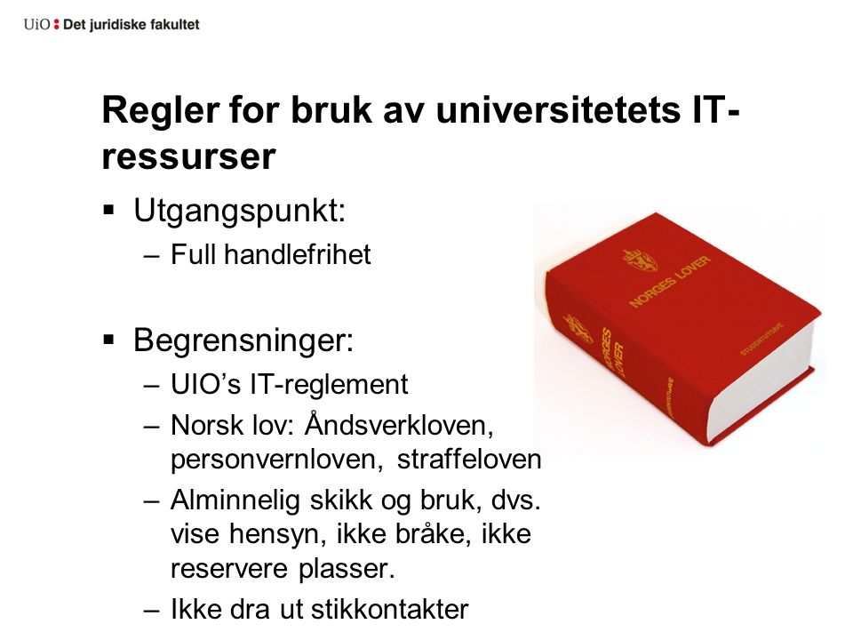 IT- reglementet http://www.uio.no/tjenester/it/brukernavn- passord/reglement/  Avtale mellom deg og UiO som anses akseptert ved første gangs bruk av universitetets PC-er og IT- tjenester  Plikter å lese dette før it-utstyret tas i bruk