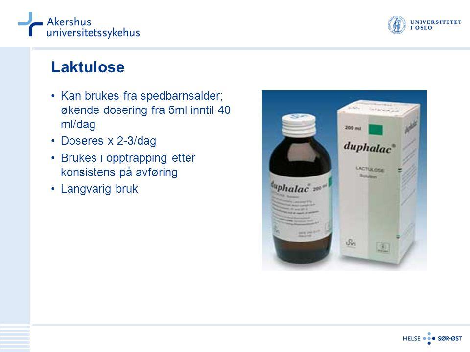 Laktulose Kan brukes fra spedbarnsalder; økende dosering fra 5ml inntil 40 ml/dag Doseres x 2-3/dag Brukes i opptrapping etter konsistens på avføring Langvarig bruk