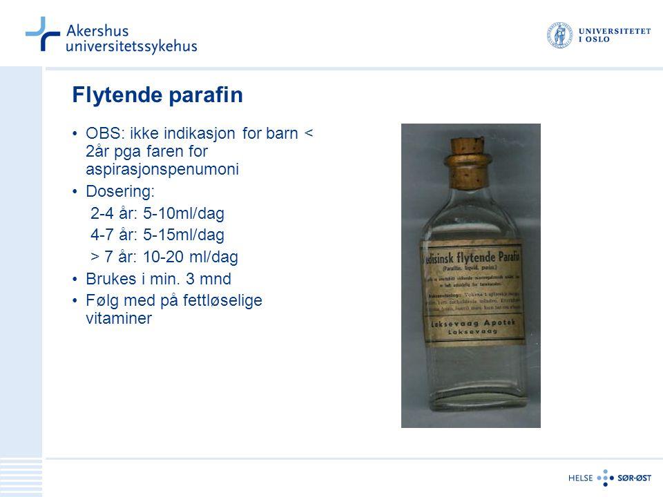 Flytende parafin OBS: ikke indikasjon for barn < 2år pga faren for aspirasjonspenumoni Dosering: 2-4 år: 5-10ml/dag 4-7 år: 5-15ml/dag > 7 år: 10-20 ml/dag Brukes i min.