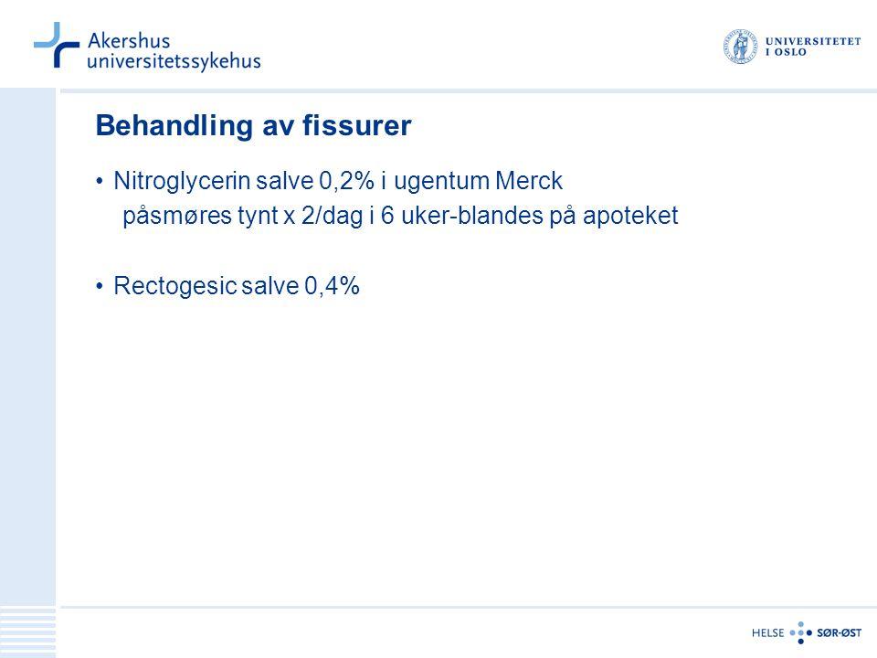 Behandling av fissurer Nitroglycerin salve 0,2% i ugentum Merck påsmøres tynt x 2/dag i 6 uker-blandes på apoteket Rectogesic salve 0,4%