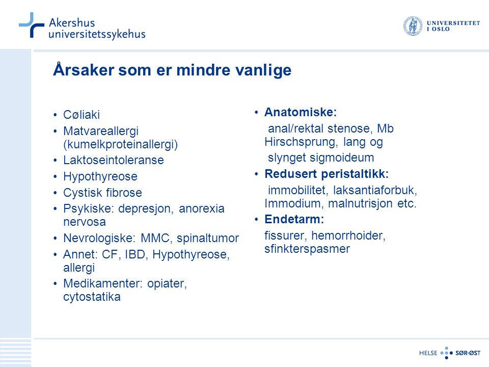 Årsaker som er mindre vanlige Cøliaki Matvareallergi (kumelkproteinallergi) Laktoseintoleranse Hypothyreose Cystisk fibrose Psykiske: depresjon, anorexia nervosa Nevrologiske: MMC, spinaltumor Annet: CF, IBD, Hypothyreose, allergi Medikamenter: opiater, cytostatika Anatomiske: anal/rektal stenose, Mb Hirschsprung, lang og slynget sigmoideum Redusert peristaltikk: immobilitet, laksantiaforbuk, Immodium, malnutrisjon etc.