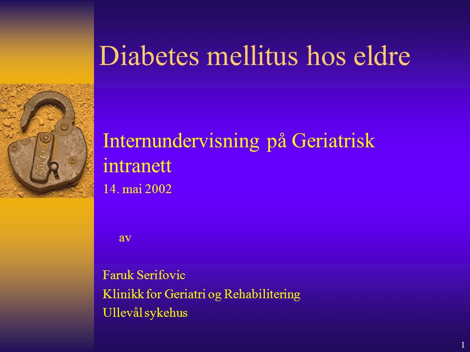 1 Diabetes mellitus hos eldre Internundervisning på Geriatrisk intranett 14.