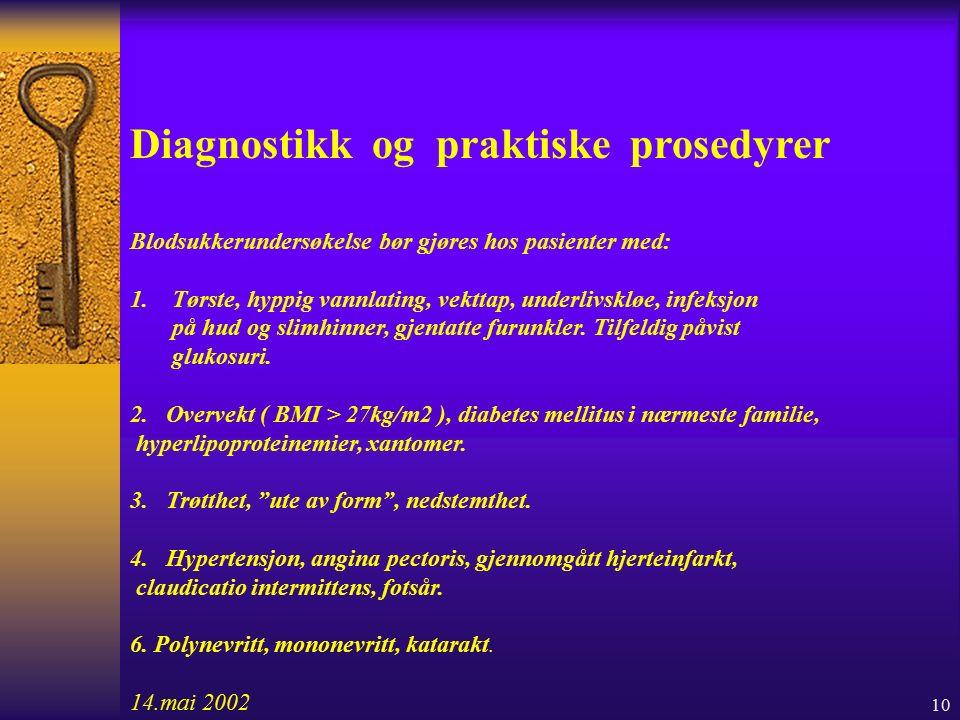 10 Diagnostikk og praktiske prosedyrer Blodsukkerundersøkelse bør gjøres hos pasienter med: 1.