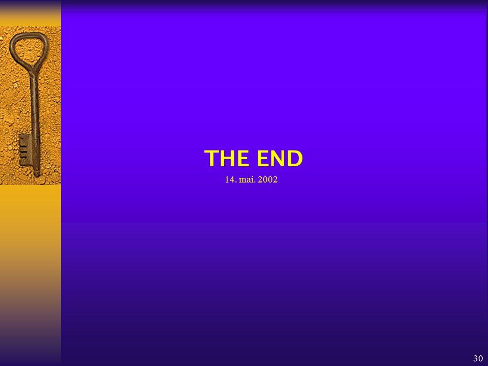 30 THE END 14. mai. 2002
