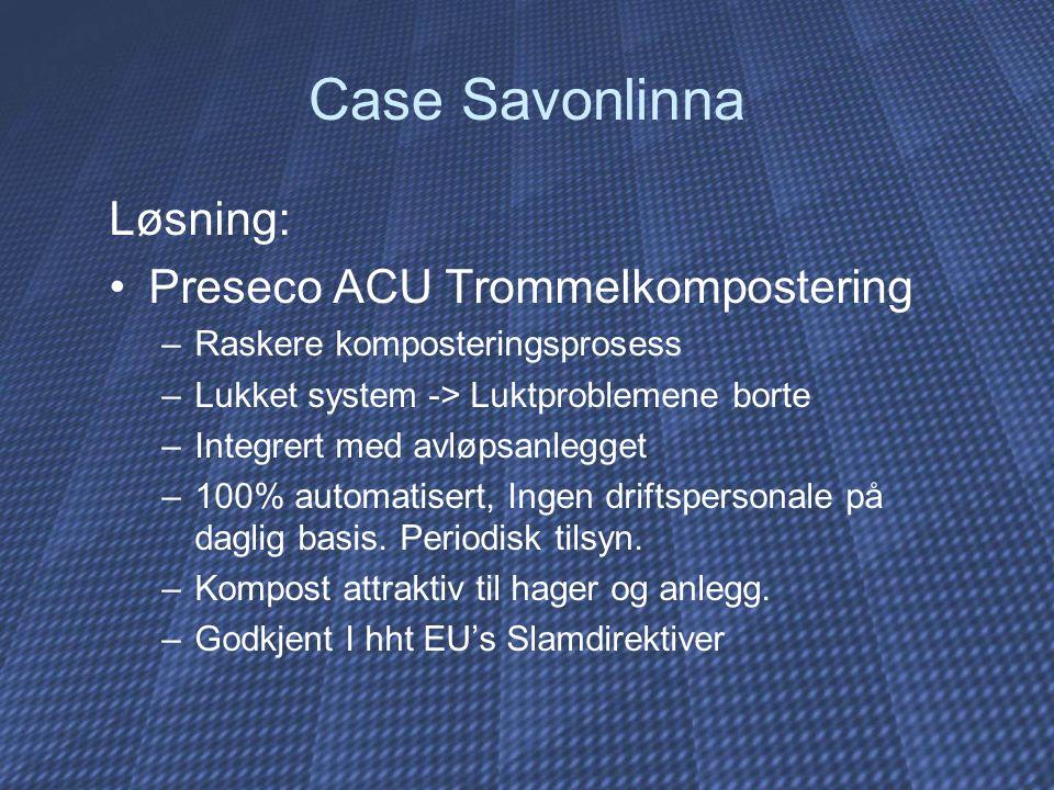 Løsning: Preseco ACU Trommelkompostering –Raskere komposteringsprosess –Lukket system -> Luktproblemene borte –Integrert med avløpsanlegget –100% automatisert, Ingen driftspersonale på daglig basis.