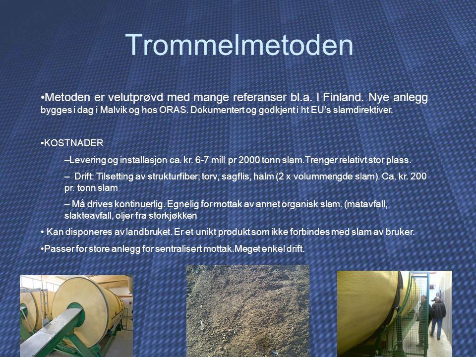 Trommelmetoden Metoden er velutprøvd med mange referanser bl.a. I Finland. Nye anlegg bygges i dag i Malvik og hos ORAS. Dokumentert og godkjent i ht