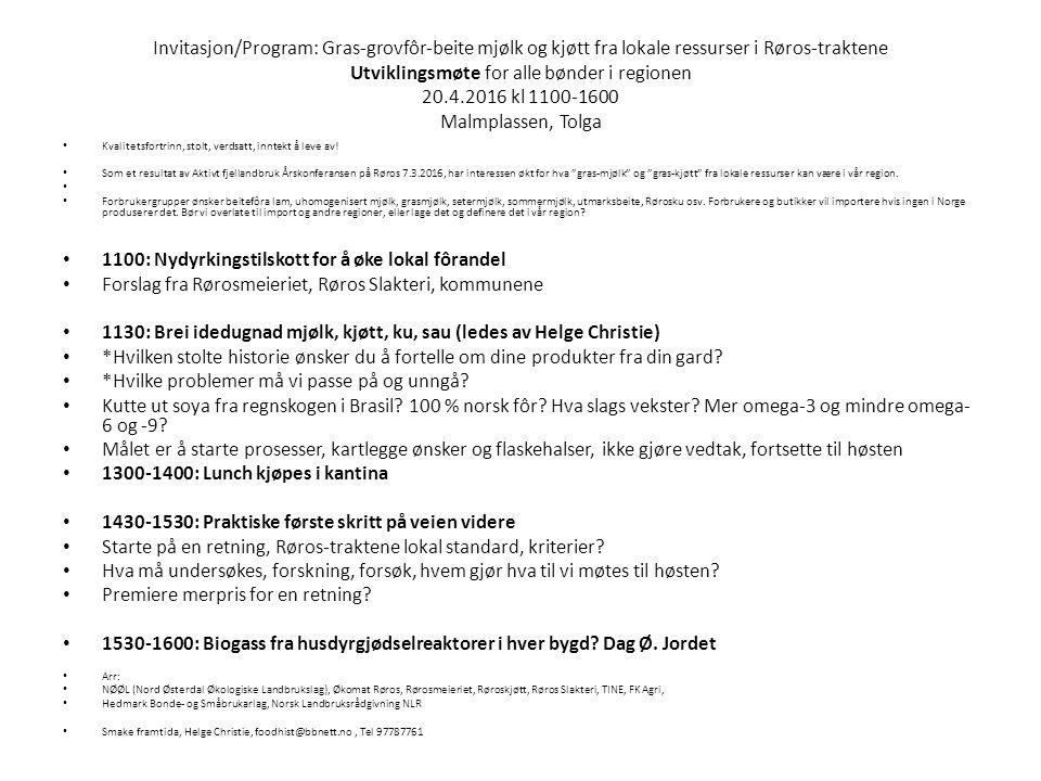 Invitasjon/Program: Gras-grovfôr-beite mjølk og kjøtt fra lokale ressurser i Røros-traktene Utviklingsmøte for alle bønder i regionen 20.4.2016 kl 1100-1600 Malmplassen, Tolga Kvalitetsfortrinn, stolt, verdsatt, inntekt å leve av.