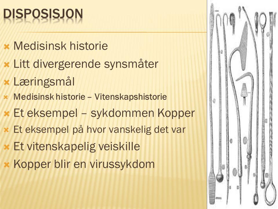  Medisinsk historie  Litt divergerende synsmåter  Læringsmål  Medisinsk historie – Vitenskapshistorie  Et eksempel – sykdommen Kopper  Et eksemp