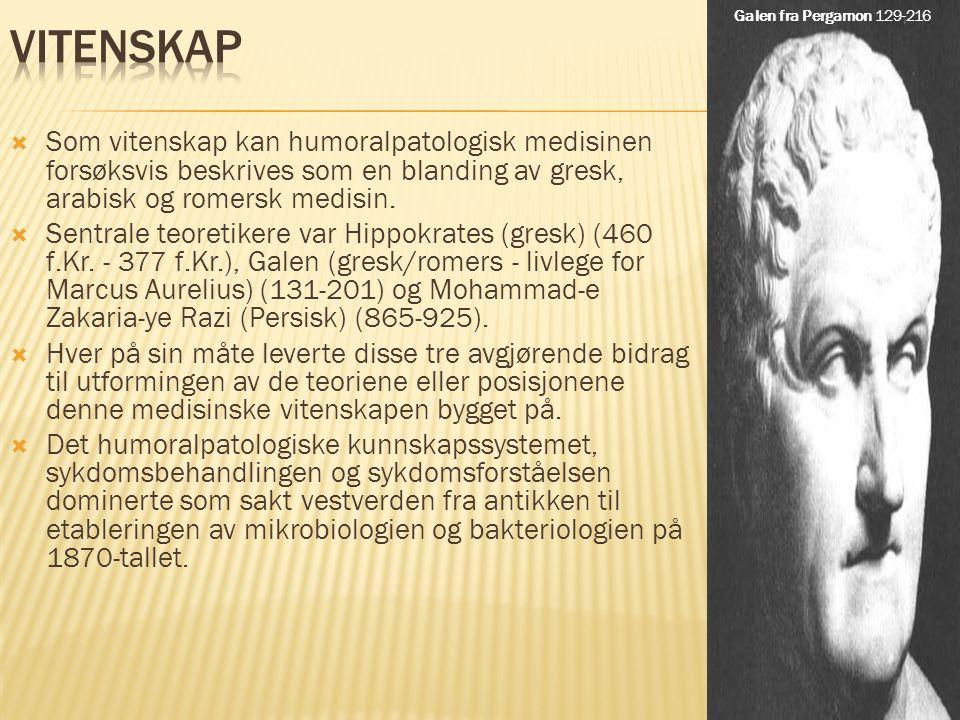  Som vitenskap kan humoralpatologisk medisinen forsøksvis beskrives som en blanding av gresk, arabisk og romersk medisin.  Sentrale teoretikere var
