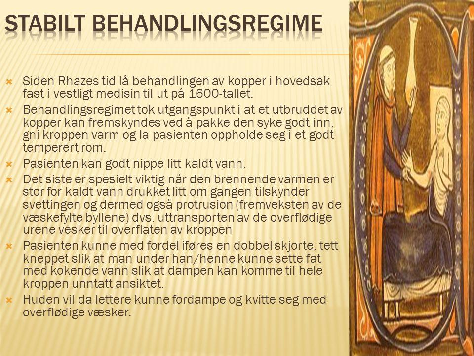  Siden Rhazes tid lå behandlingen av kopper i hovedsak fast i vestligt medisin til ut på 1600-tallet.  Behandlingsregimet tok utgangspunkt i at et u