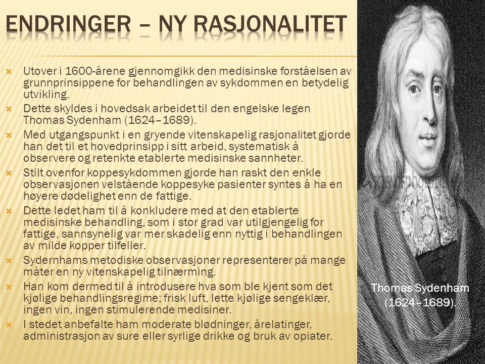  Utover i 1600-årene gjennomgikk den medisinske forståelsen av grunnprinsippene for behandlingen av sykdommen en betydelig utvikling.  Dette skyldes