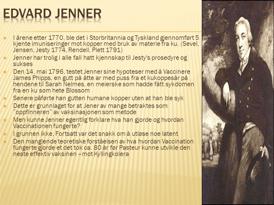  I årene etter 1770, ble det i Storbritannia og Tyskland gjennomført 5 kjente imuniseringer mot kopper med bruk av materie fra ku. (Sevel, Jensen, Je