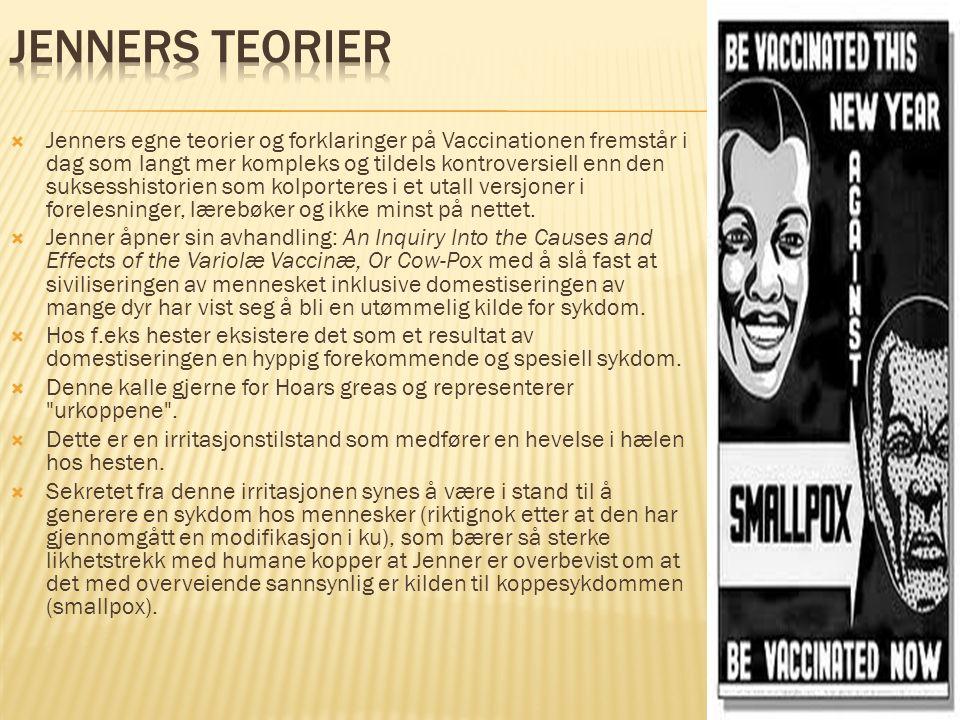  Jenners egne teorier og forklaringer på Vaccinationen fremstår i dag som langt mer kompleks og tildels kontroversiell enn den suksesshistorien som k