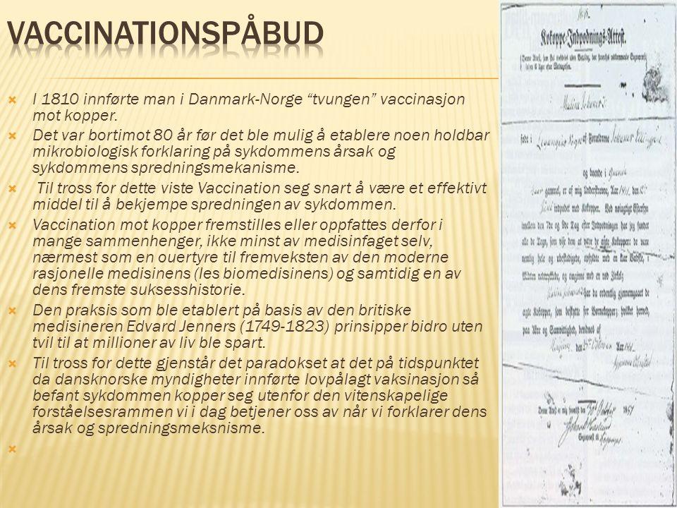 """ I 1810 innførte man i Danmark-Norge """"tvungen"""" vaccinasjon mot kopper.  Det var bortimot 80 år før det ble mulig å etablere noen holdbar mikrobiolog"""