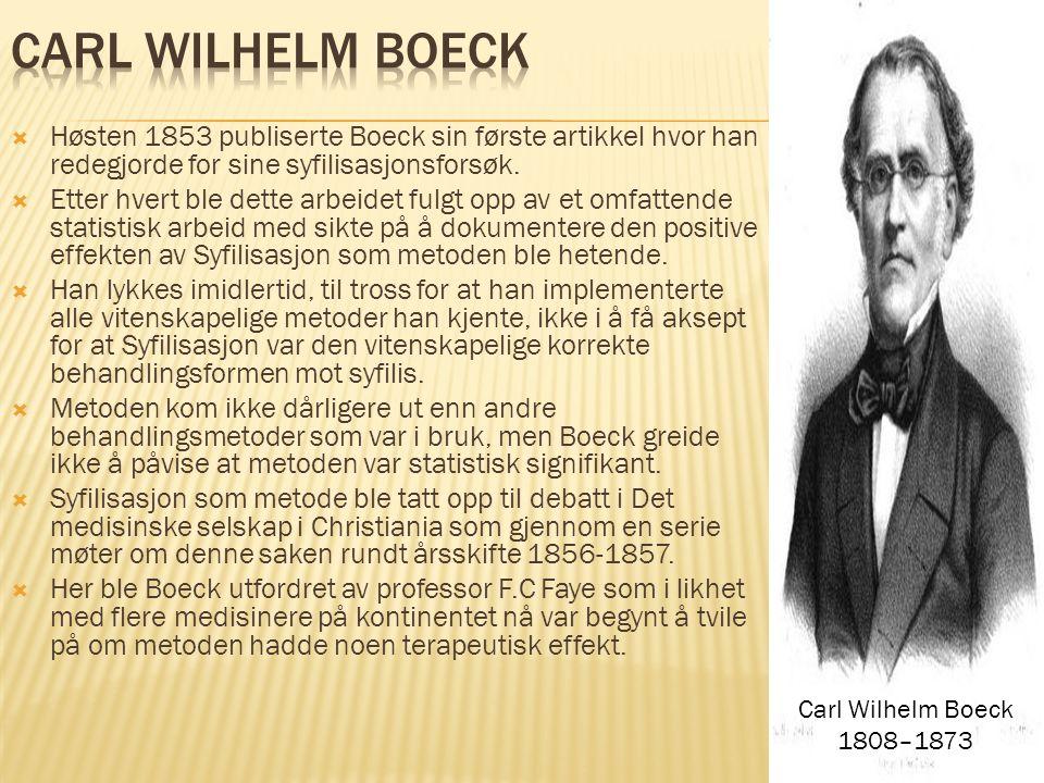 Høsten 1853 publiserte Boeck sin første artikkel hvor han redegjorde for sine syfilisasjonsforsøk.  Etter hvert ble dette arbeidet fulgt opp av et