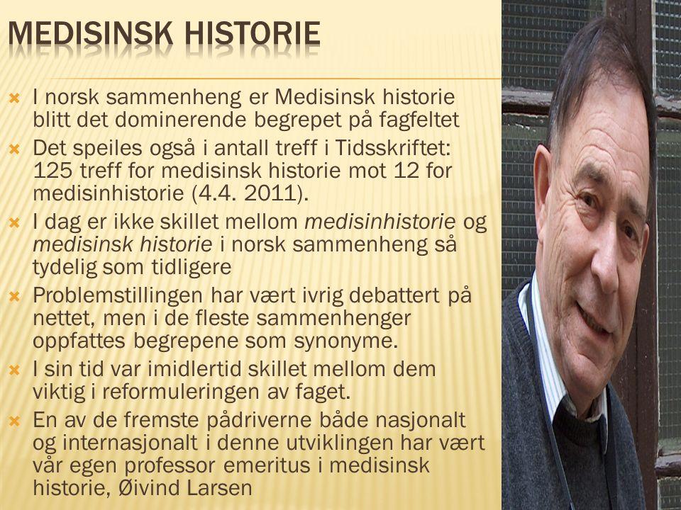  I norsk sammenheng er Medisinsk historie blitt det dominerende begrepet på fagfeltet  Det speiles også i antall treff i Tidsskriftet: 125 treff for