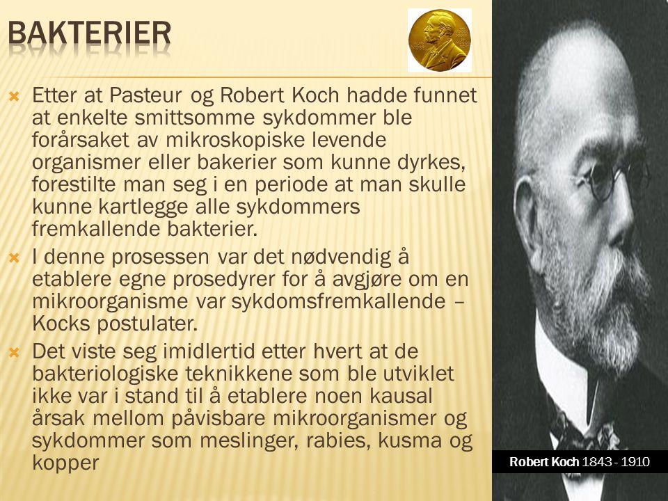  Etter at Pasteur og Robert Koch hadde funnet at enkelte smittsomme sykdommer ble forårsaket av mikroskopiske levende organismer eller bakerier som k