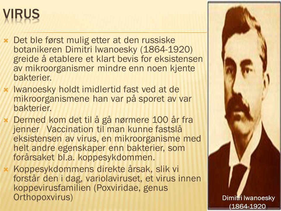  Det ble først mulig etter at den russiske botanikeren Dimitri Iwanoesky (1864-1920) greide å etablere et klart bevis for eksistensen av mikroorganis